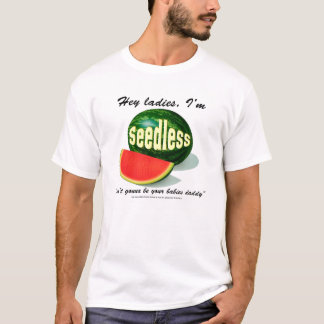 Hey ladies I'm seedless T-Shirt