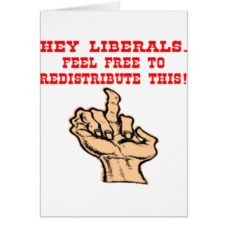 Hey Liberals Redistribute This Middle Finger Card