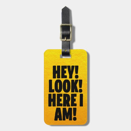 âœHey Look Here I Amâ Funny Bright Gold Foil Luggage Tag
