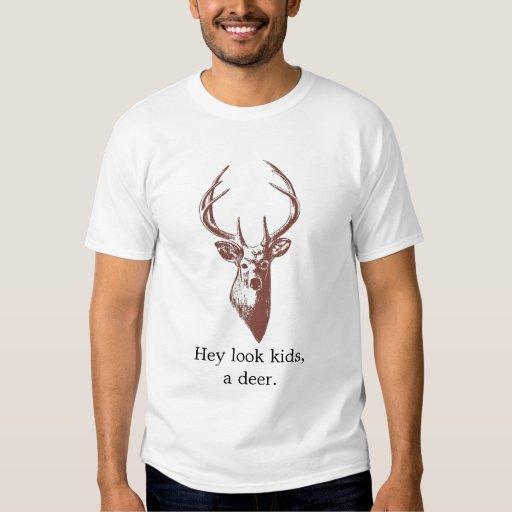 Hey look kids, a deer. tees