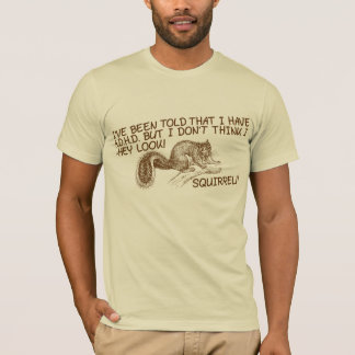 ...Hey look! Squirrel!! T-Shirt