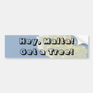 Hey, Malta! Get a Tree! Bumper Sticker