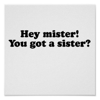 Hey Mister, You Got a Sister? Poster
