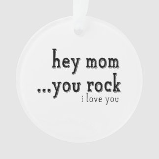 Hey Mom You Rock I love You wordart Ornament