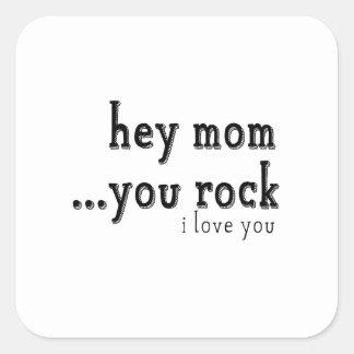 Hey Mom You Rock I love You wordart Square Sticker