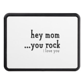 Hey Mom You Rock I love You wordart Tow Hitch Cover