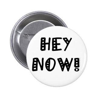 Hey Now! Button
