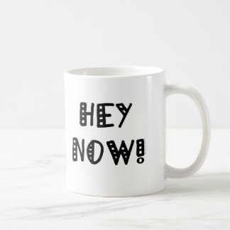 Hey Now! Coffee Mug