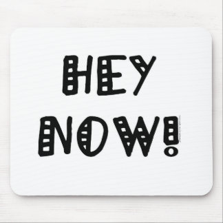 Hey Now! Mouse Pad