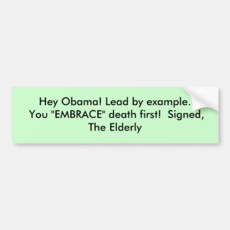 """Hey Obama! Lead by example. You """"EMBRACE"""" death... Bumper Sticker"""