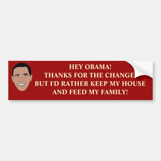 HEY OBAMA!  THANKS FOR THE CHANGE! BUMPER STICKER