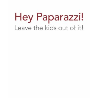 Hey Paparazzi Leave The KIds Out Of It shirt