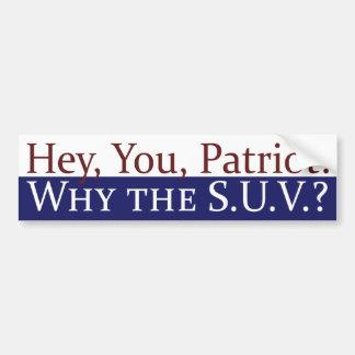 Hey, Patriot, Why the SUV? Bumper Sticker