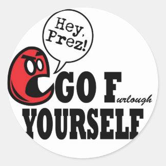 Hey Prez!  Go F Yourself! Classic Round Sticker