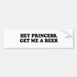 HEY PRINCESS - GET ME A BEER T-shirt Bumper Sticker