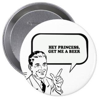 HEY PRINCESS - GET ME A BEER T-shirt Button