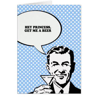 HEY PRINCESS - GET ME A BEER T-shirt Greeting Cards