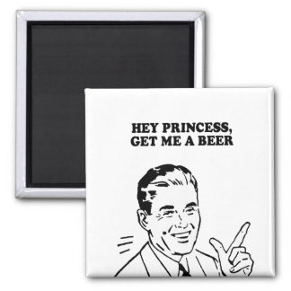HEY PRINCESS - GET ME A BEER T-shirt Fridge Magnets