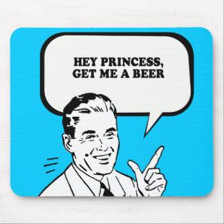 HEY PRINCESS - GET ME A BEER T-shirt Mousepad