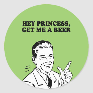 HEY PRINCESS - GET ME A BEER T-shirt Round Stickers