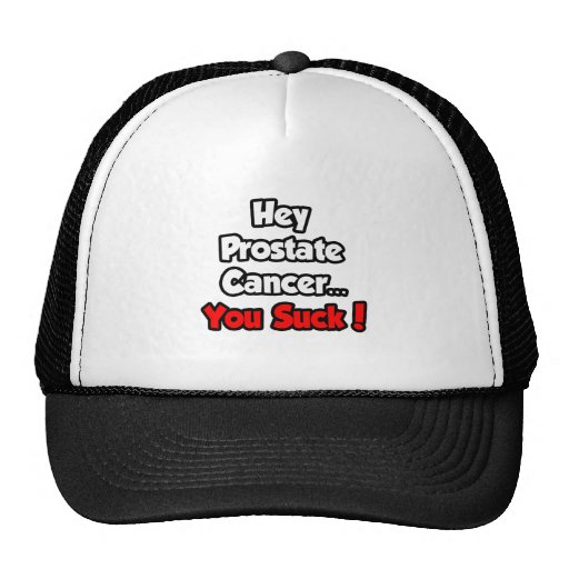 Hey Prostate Cancer...You Suck! Trucker Hat