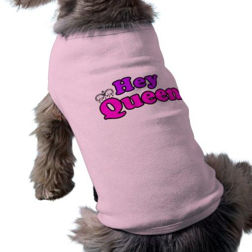 Hey Queen Pet T Shirt