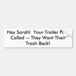 Hey Sarah!  Your Trailer Park Called -- They Wa... Car Bumper Sticker