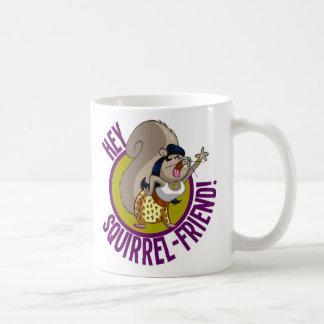 Hey Squirrel Friend! Coffee Mugs