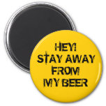 Hey! Stay away from my beer 2 Inch Round Magnet