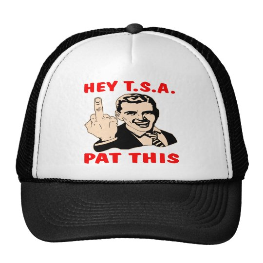 Hey T.S.A. Pat This (w/ Middle Finger) Trucker Hat