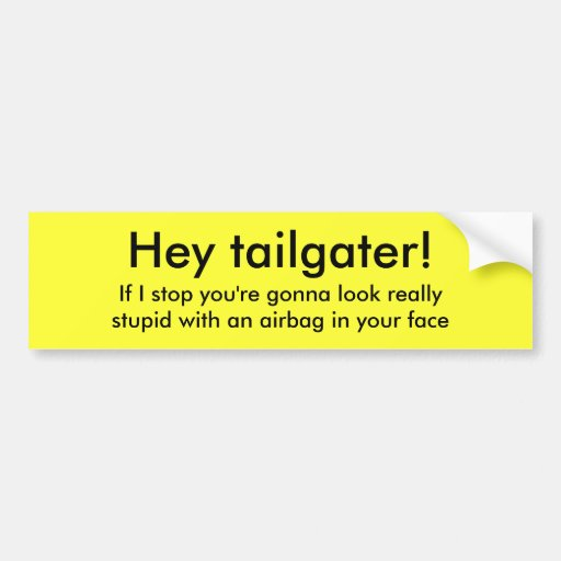 Hey tailgater!, If I stop you're gonna look rea... Bumper Stickers