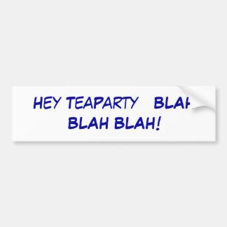 Hey TeaParty   BLAH BLAH BLAH! Bumper Sticker