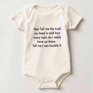 Hey! Tell me the truth my head is cold how many... Baby Bodysuit