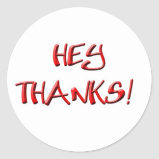 Hey, Thanks! Thank you gifts Classic Round Sticker