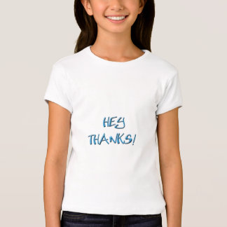 Hey, Thanks! Thank you gifts T-Shirt
