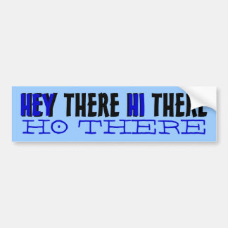 Hey there hi there ho there funny bumpersticker bumper sticker