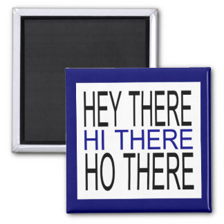 Hey there hi there ho there simple word magnet