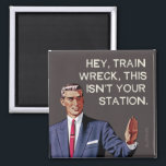 "Hey, train wreck, this isn't your station. magnet<br><div class=""desc"">Hey,  train wreck,  this isn't your station. Most popular,  Buntcard meme. Bluntcards.</div>"