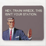 "Hey, train wreck, this isn&#39;t your station. mouse pad<br><div class=""desc"">Hey,  train wreck,  this isn&#39;t your station. Popular Bluntcard meme. Bluntcards.</div>"