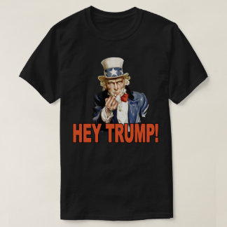 Hey Trump! Uncle Sam with Middle Finger Anti Trump T-Shirt