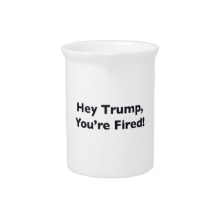 Hey Trump, You're Fired! Drink Pitcher