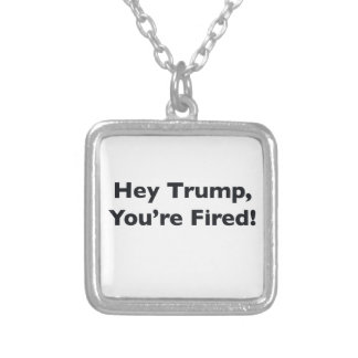Hey Trump, You're Fired! Silver Plated Necklace