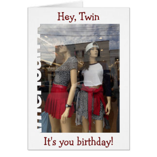 HEY TWIN-IT'S YOUR BIRTHDAY (LET'S SHOP) CARD