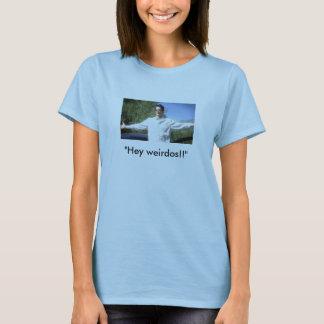"""Hey weirdos!!"" T-Shirt"