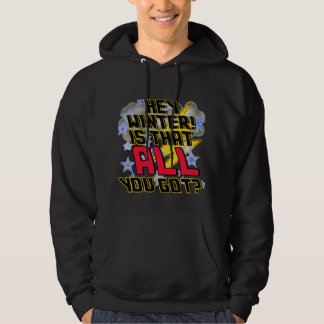 Hey Winter is that All You Got? Hoodie