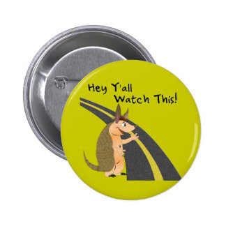 Hey Y'all; Watch This Armadillo Button