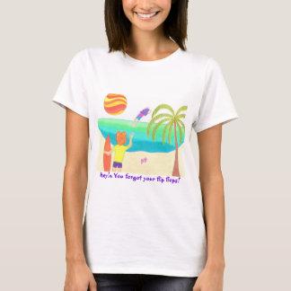 Hey! You Forgot Your Flip Flops! T-Shirt