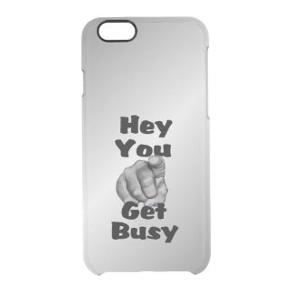 Hey You Get Busy Funny Clear iPhone 6/6S Case