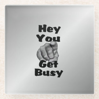 Hey You Get Busy Funny Glass Coaster