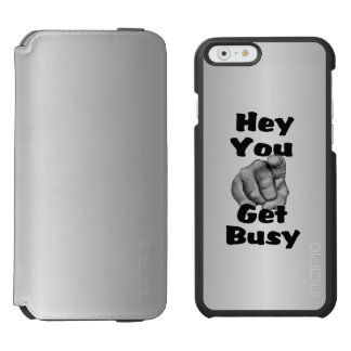 Hey You Get Busy Funny iPhone 6/6s Wallet Case